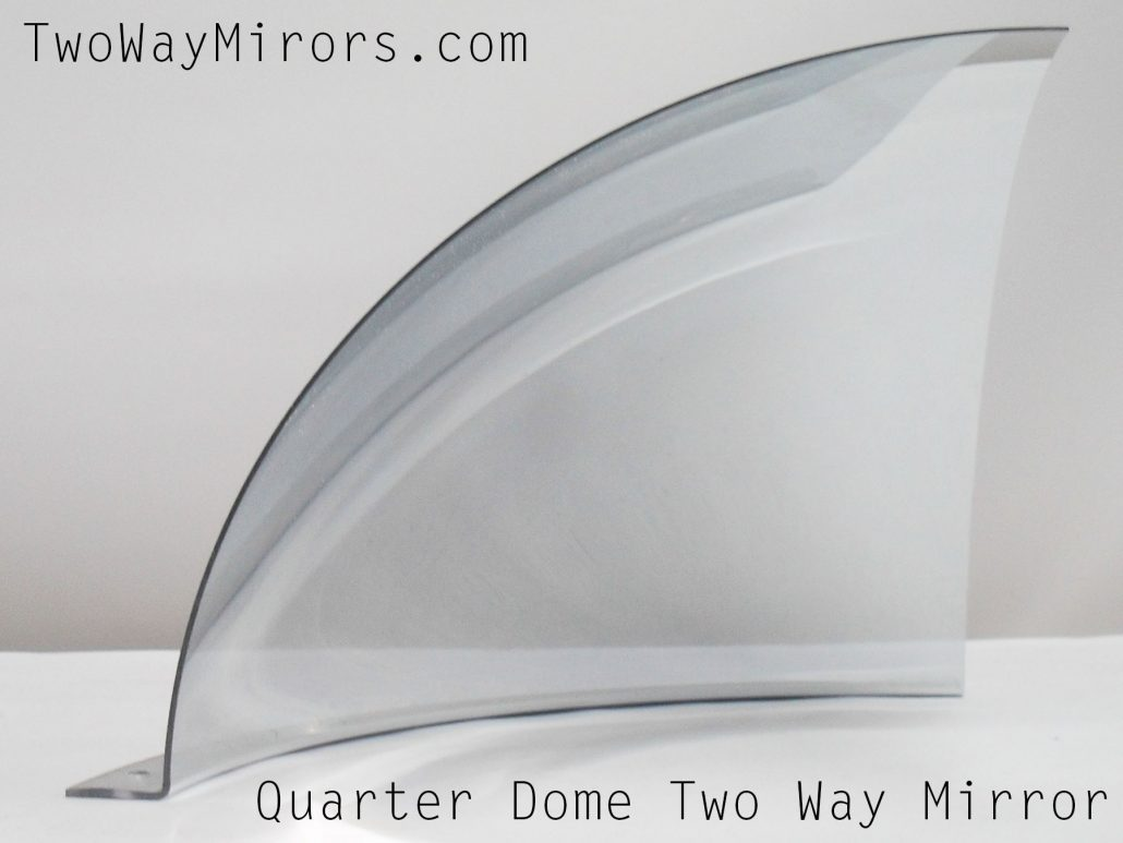 Quarter Dome Two Way Mirror