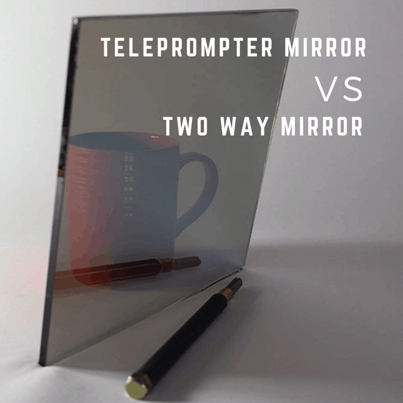 Teleprompter Mirror Vs Two Way Mirror